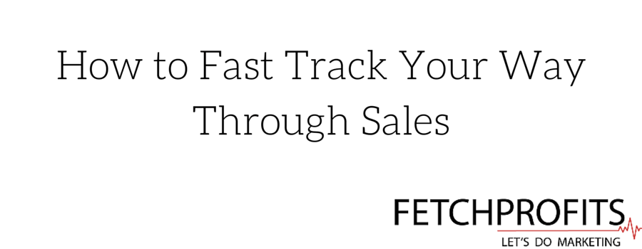 How to Fast Track Your Way Through Sales