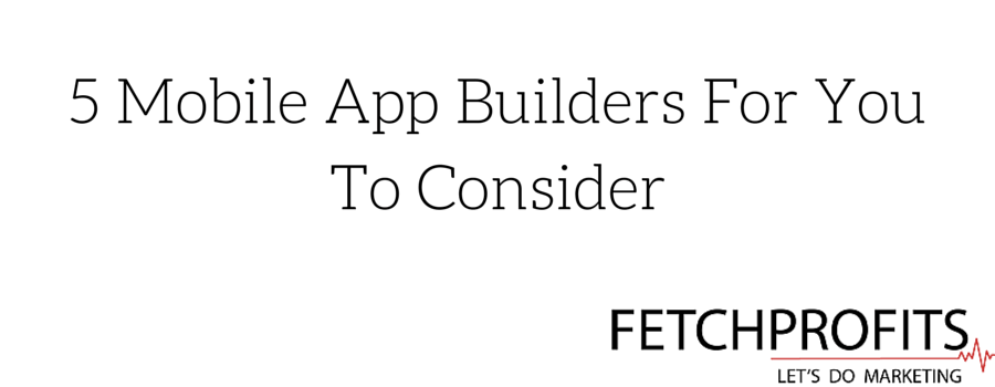 5 Tools To Build Your Own Mobile App