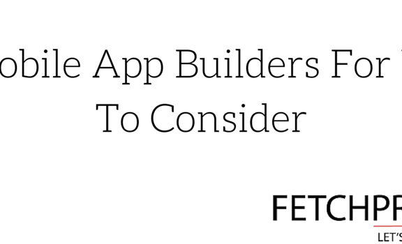 Mobile App Builders For You To Consider
