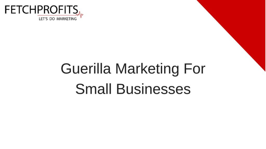 Guerilla Marketing For Small Business: How & Why You Should Swear By It