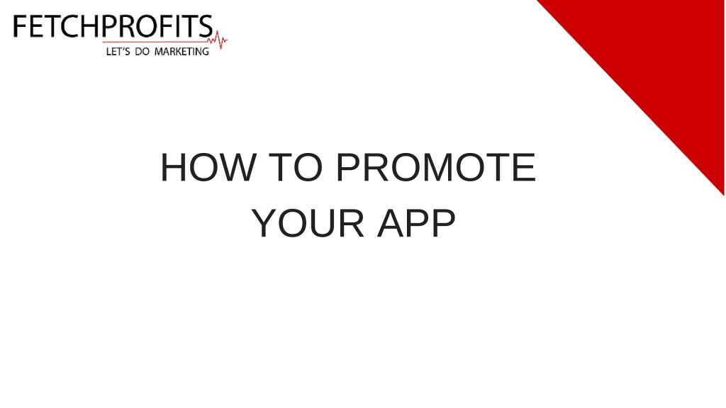 How to PROMOTE Your APPHow to PROMOTE Your APP