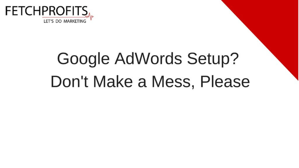 How to SetUp Your Google AdWords Account Right