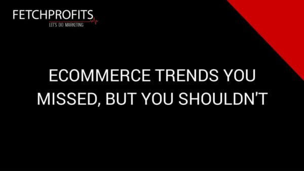 Ecommerce Trends You Missed, But Shouldn't