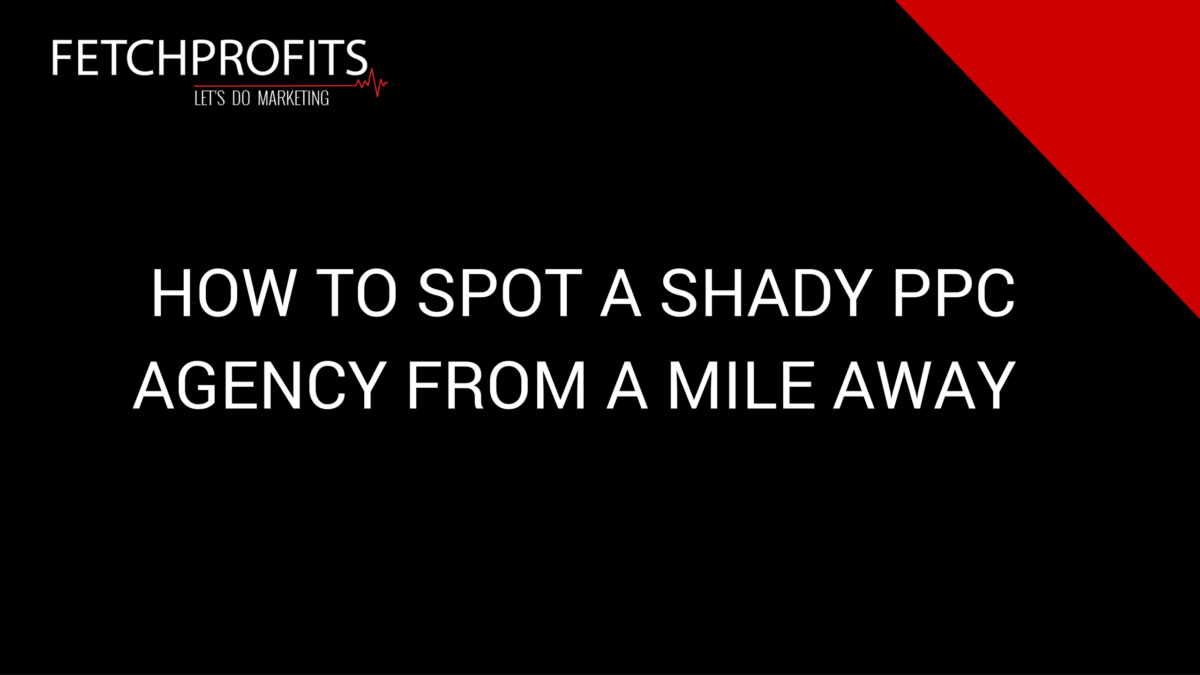 How To Spot a Shady PPC Agency From a Mile Away