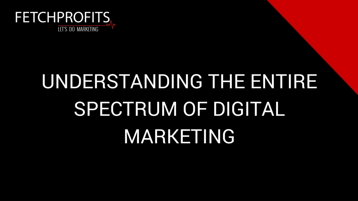 How To Understand The Entire Gamut of Digital Marketing & Why