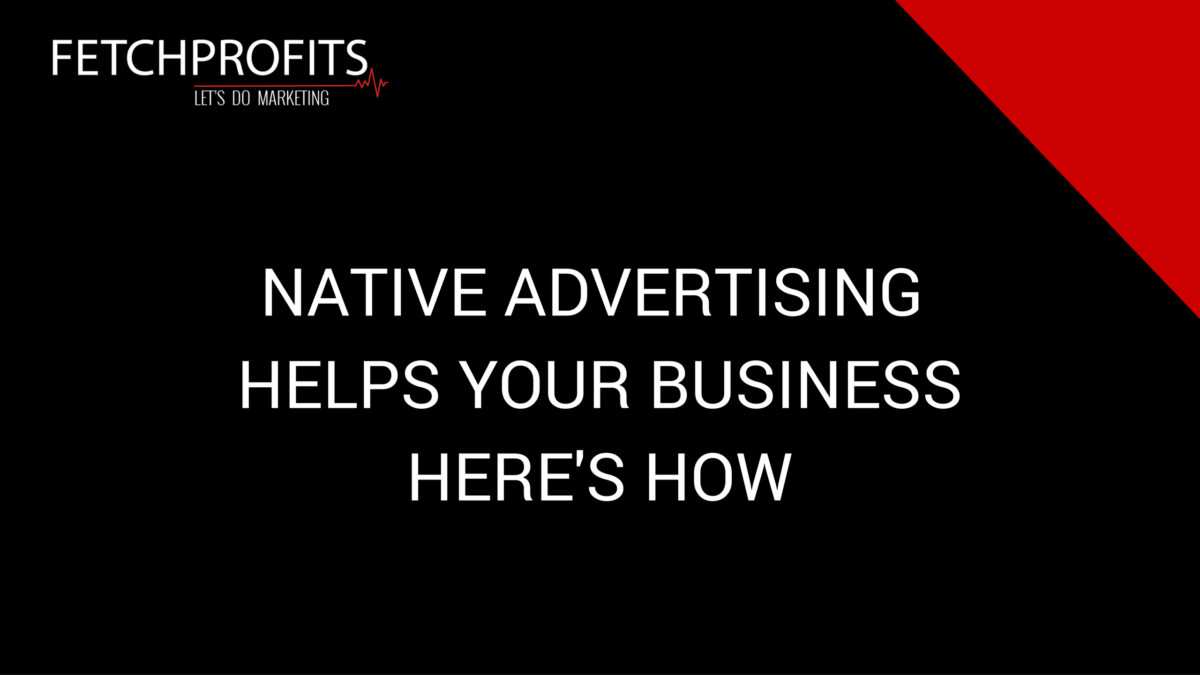 Native Advertising Helps Grow Your Business. Here's why