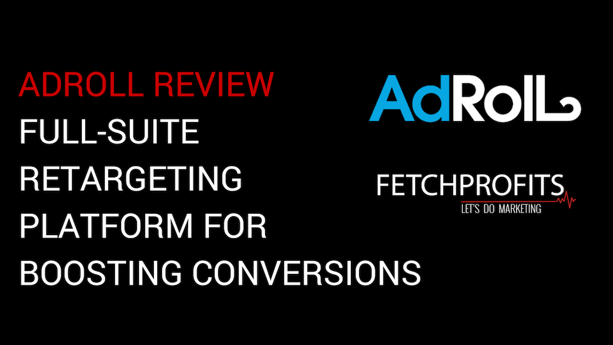 Adroll Review: Full-Suite Retargeting Platform To Boost Conversions