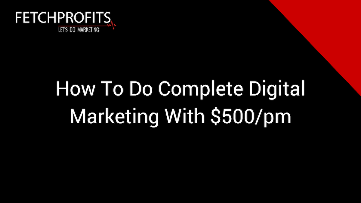 How To Do Complete Digital Marketing In Less Than $500 per Month