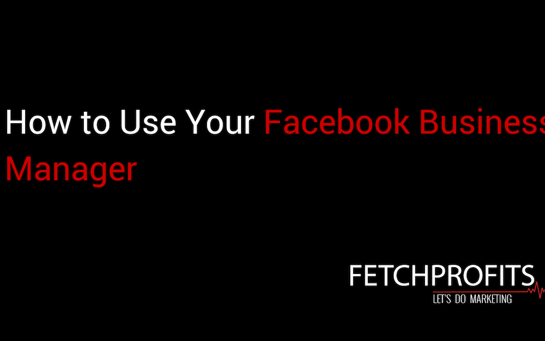 How to Use Your Facebook Business Manager