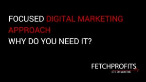 Focused digital marketing Approach