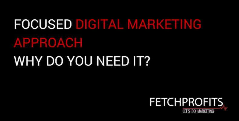 Focused digital marketing Approach