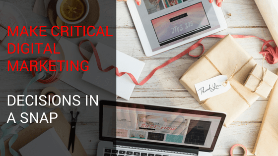 No Fuss: Make Critical Digital Marketing Decisions In a Snap