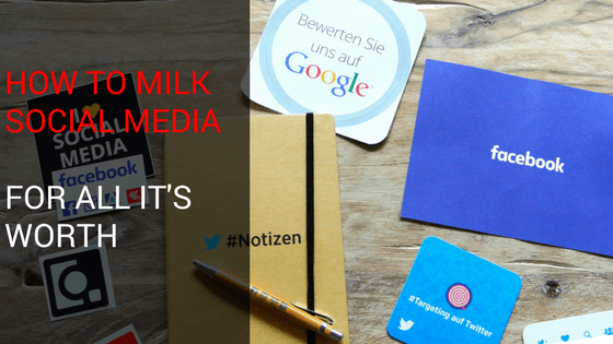 How to Milk Social Media For All It's Worth