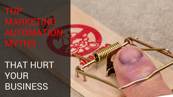 Top Marketing Automation Myths That Hurt Your Business