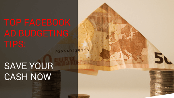 Top Facebook Ad Budgeting Tips: Save Your Cash Now