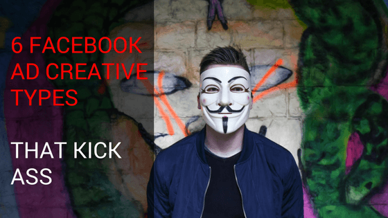 6 Facebook Ad Creative Types That Kick Ass