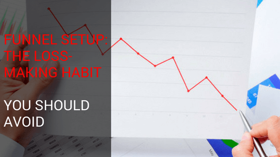 Funnel Setup: The Loss-Making Habit You Should Avoid
