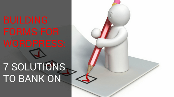 Building Forms for WordPress: 7 Solutions To Bank On