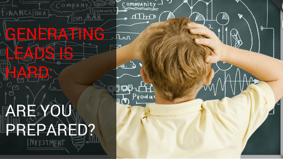 Generating Leads Is Hard: Are You Prepared?