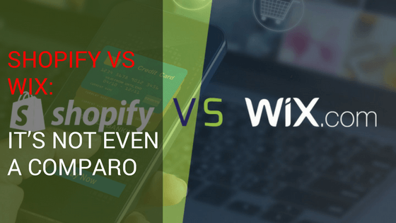 Shopify Vs Wix: It's Not Even a Comparo