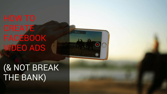 How to Create Facebook Video Ads (& Not Break The Bank)