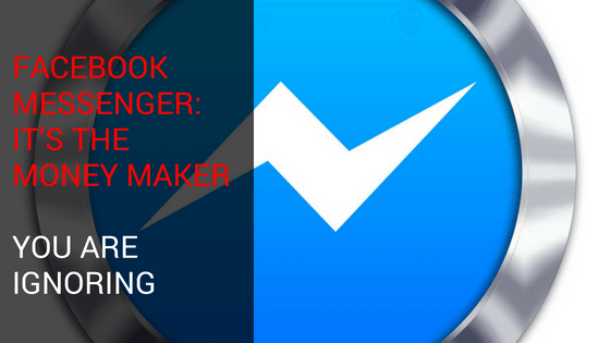 Facebook Messenger: It's the Money Maker You Are Ignoring