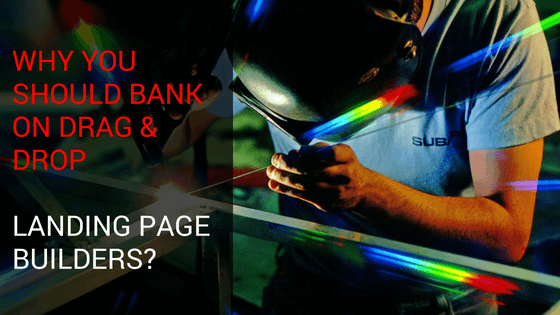 Why You Should Bank On Drag & Drop Landing Page Builders?