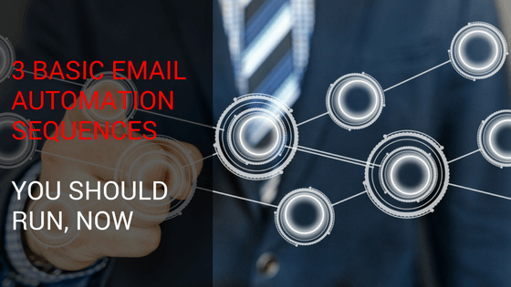 3 Basic Email Automation Sequences You Should Run, Now