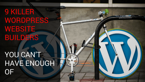 9 Killer WordPress Website Builders You Can't Have Enough of