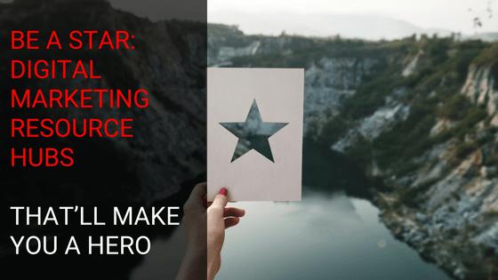 Be a Star: Digital Marketing Resource Hubs That'll Make you a Hero