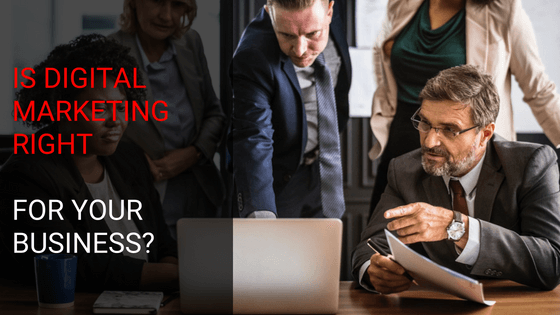 Is Digital Marketing Right For Your Business