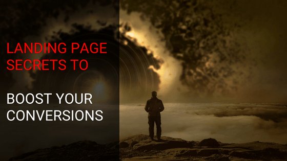 Landing Page Secrets To Boost Your Conversions