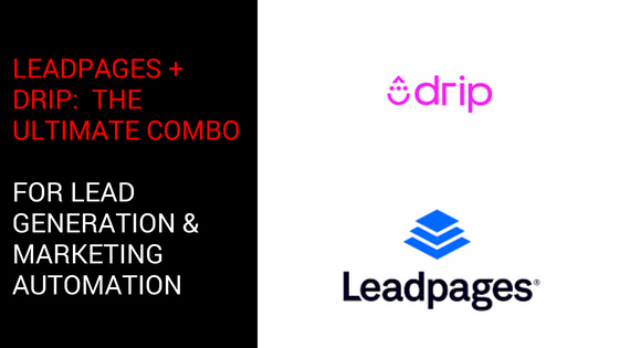 Leadpages + Drip:  The Ultimate Combo For Lead Generation & Marketing Automation