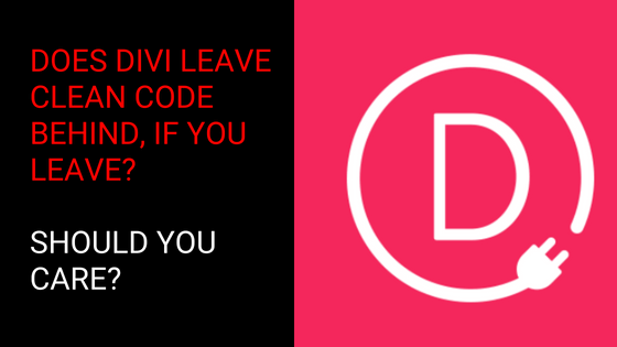 Does Divi Builder Leave Clean Code If You Leave? Should You Care?
