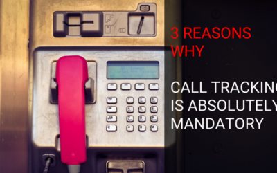 3 Reasons Why Call Tracking Is Absolutely Mandatory