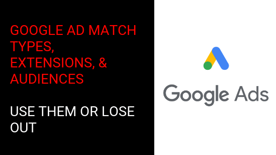 Google Match Types, Extensions & Audiences: Use Them or Lose Out