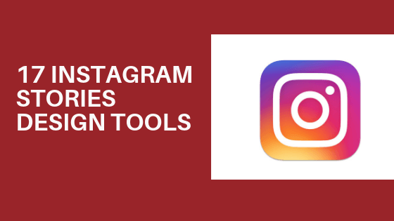 17 Instagram Stories Design Tools To Power Your Instagram Game