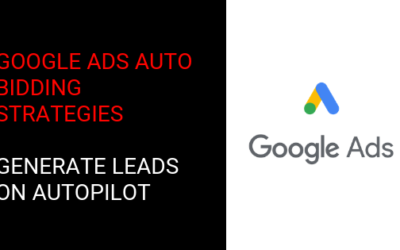 Google Ads Automated Bidding Strategies: Generate Leads On Autopilot