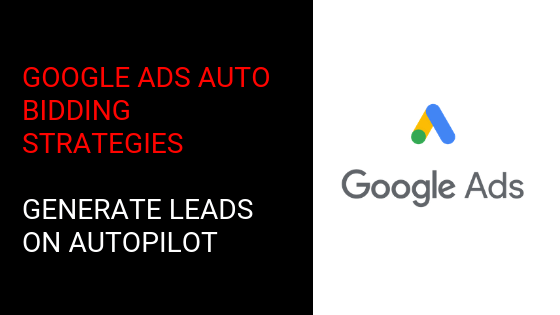 Google Ads Automated Bidding Strategies: Generate Leads On Autopilot