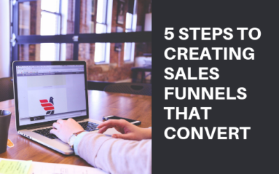 5 Steps To Creating Sales Funnels That Convert
