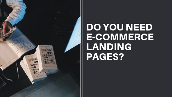 Do You Need e-commerce Landing Pages?
