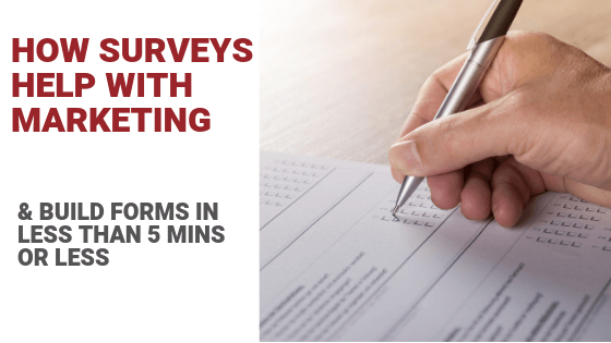 How Surveys Help With Marketing (& Build Survey Forms in 5-mins or less)