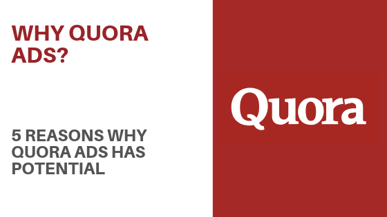 Why Quora Ads? 5 Reasons Why Quora Ads Platform Has Potential