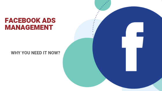 Facebook Ads Management: Why You Need It Now?