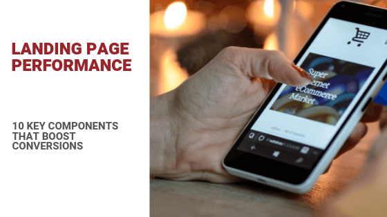 Landing Page Performance: 10 Key Components That Boost Conversions