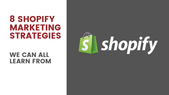 8 Shopify Marketing Strategies We Can All Learn From