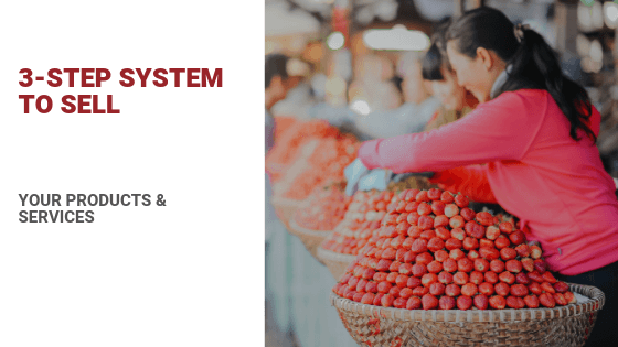 3 Step System To Sell Products (Or Services)