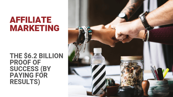 Affiliate Marketing: The $6.82 Billion Proof of Success (By Paying For Results)