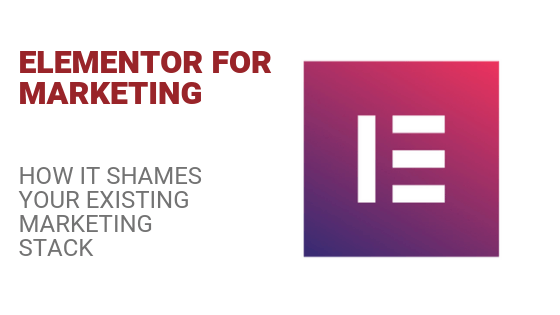 Elementor For Marketing: How It Shames Your Marketing Stack