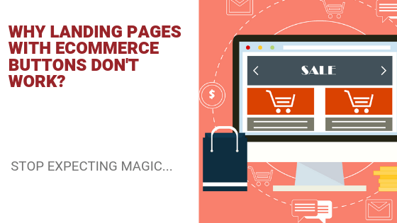 Why Landing Pages With E-commerce Buttons Won't Work?